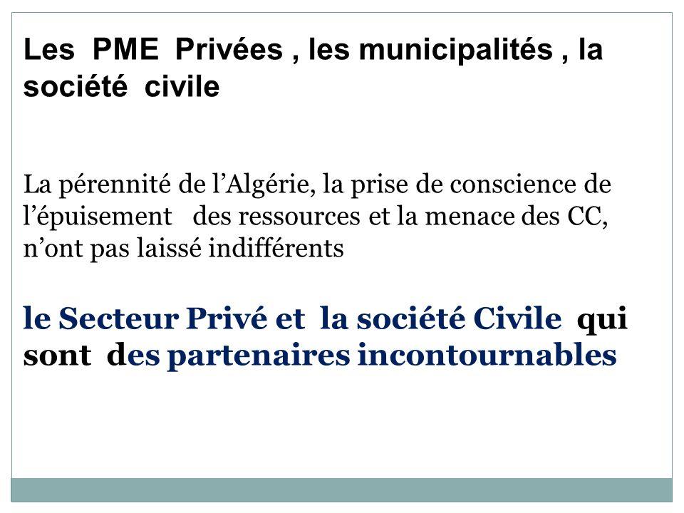 Les PME Privées, les municipalités, la société civile La pérennité de lAlgérie, la prise de conscience de lépuisement des ressources et la menace des