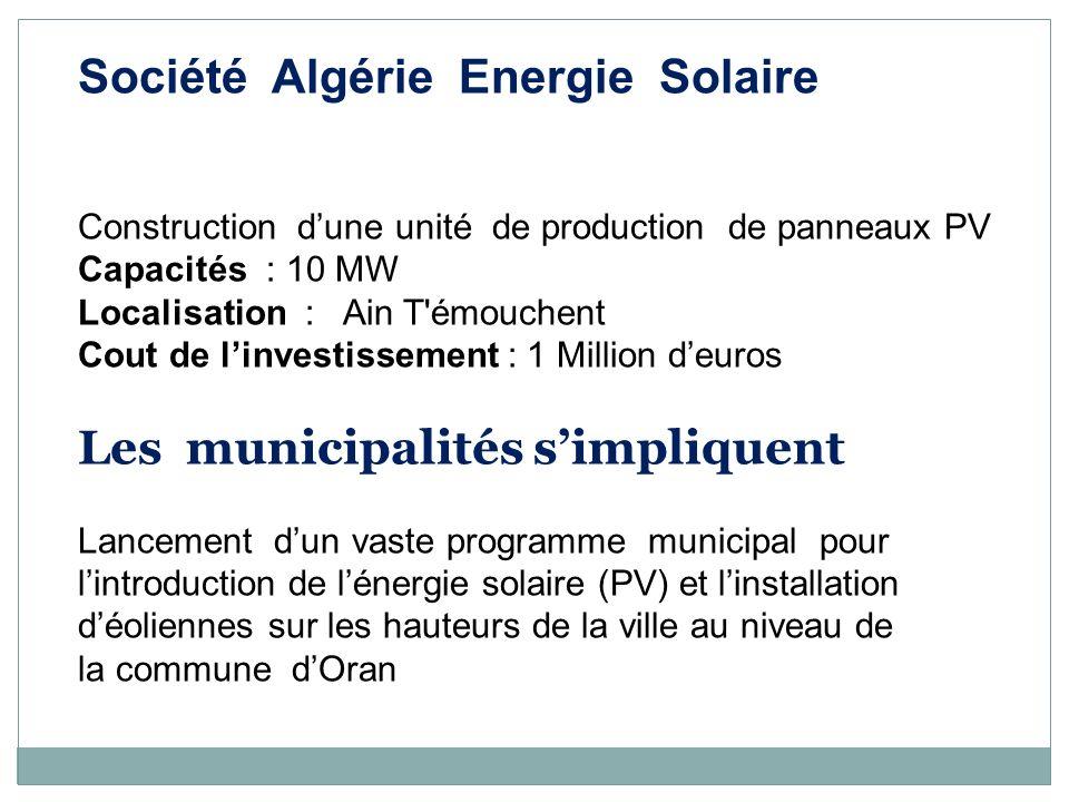 Société Algérie Energie Solaire Construction dune unité de production de panneaux PV Capacités : 10 MW Localisation : Ain T'émouchent Cout de linvesti