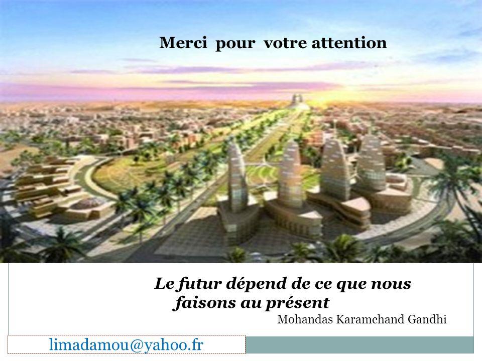 Le futur dépend de ce que nous faisons au présent Mohandas Karamchand Gandhi. limadamou@yahoo.fr Merci pour votre attention