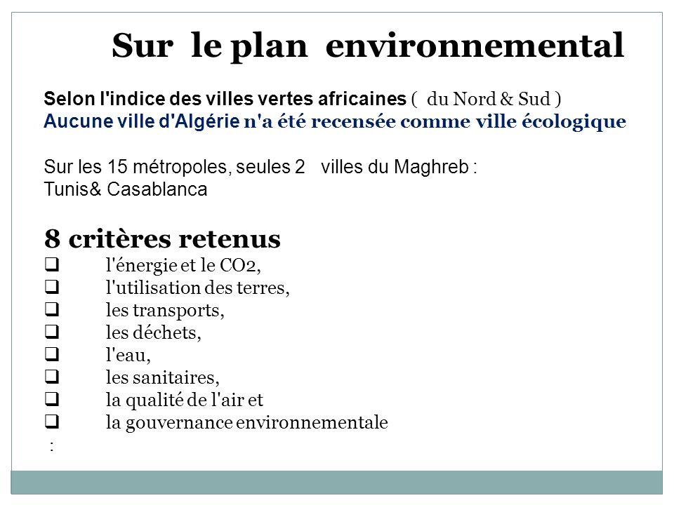 Sur le plan environnemental Selon l'indice des villes vertes africaines ( du Nord & Sud ) Aucune ville d'Algérie n'a été recensée comme ville écologiq
