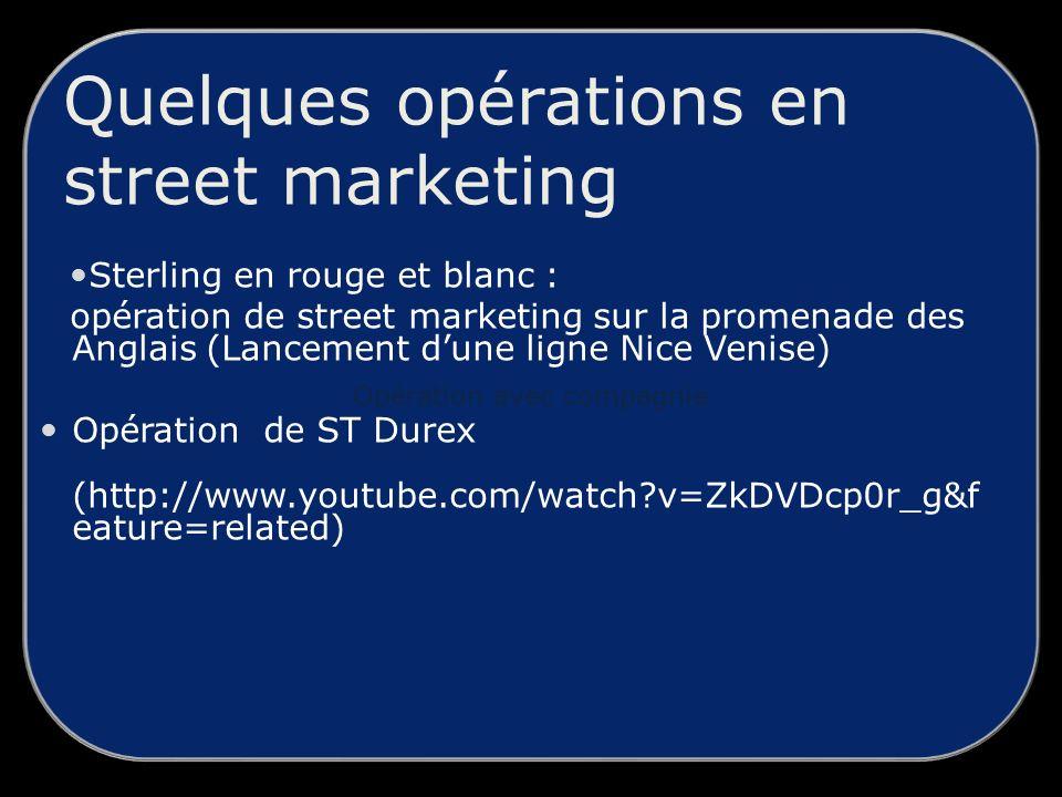 Opération avec compagnie Quelques opérations en street marketing Sterling en rouge et blanc : opération de street marketing sur la promenade des Anglais (Lancement dune ligne Nice Venise) Opération de ST Durex (http://www.youtube.com/watch?v=ZkDVDcp0r_g&f eature=related)