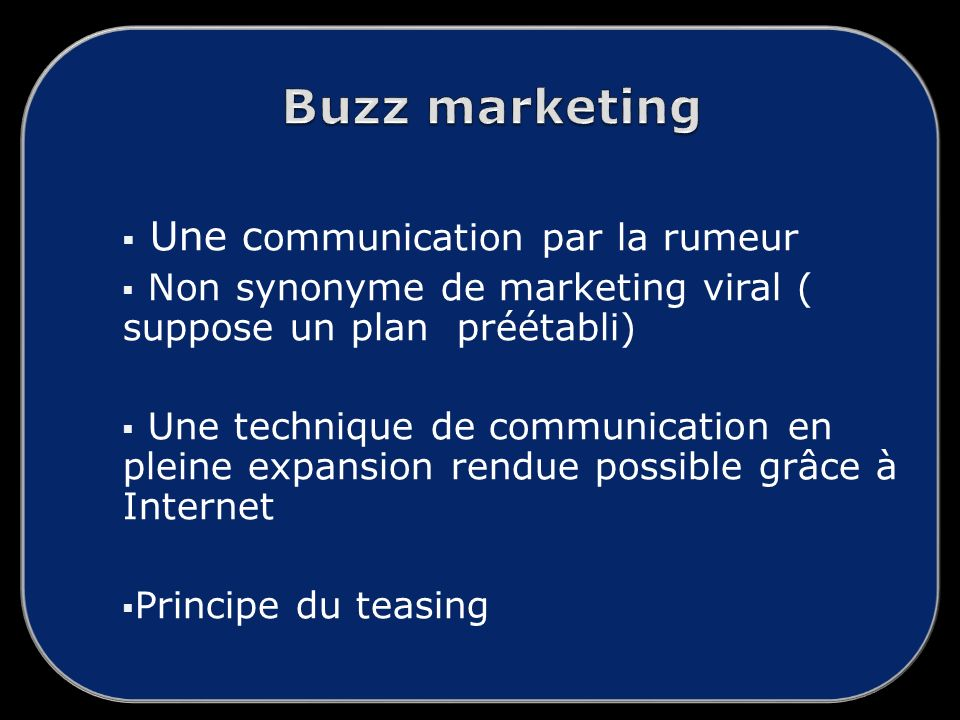 Une c ommunication par la rumeur Non synonyme de marketing viral ( suppose un plan préétabli) Une technique de communication en pleine expansion rendu
