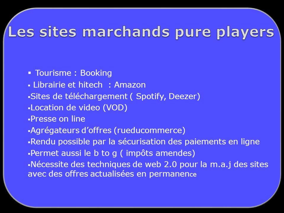 Tourisme : Booking Librairie et hitech : Amazon Sites de téléchargement ( Spotify, Deezer) Location de video (VOD) Presse on line Agrégateurs doffres