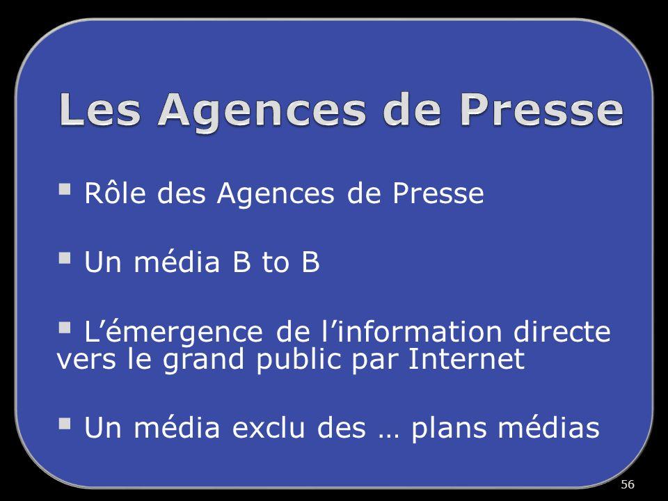 Rôle des Agences de Presse Un média B to B Lémergence de linformation directe vers le grand public par Internet Un média exclu des … plans médias 56