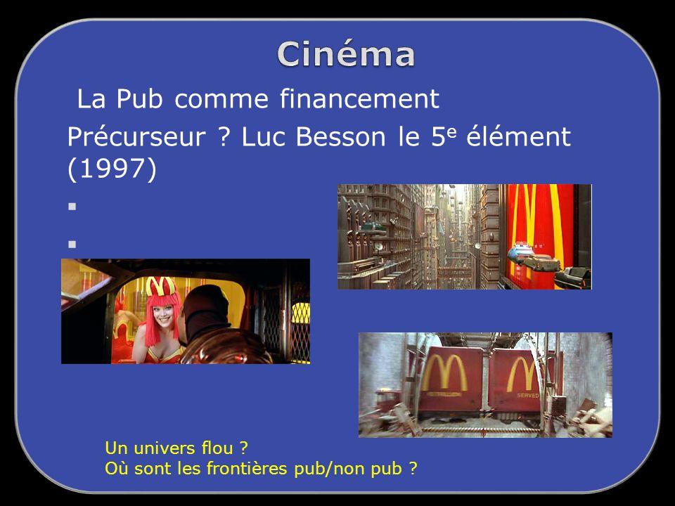 La Pub comme financement Précurseur .Luc Besson le 5 e élément (1997) Un univers flou .