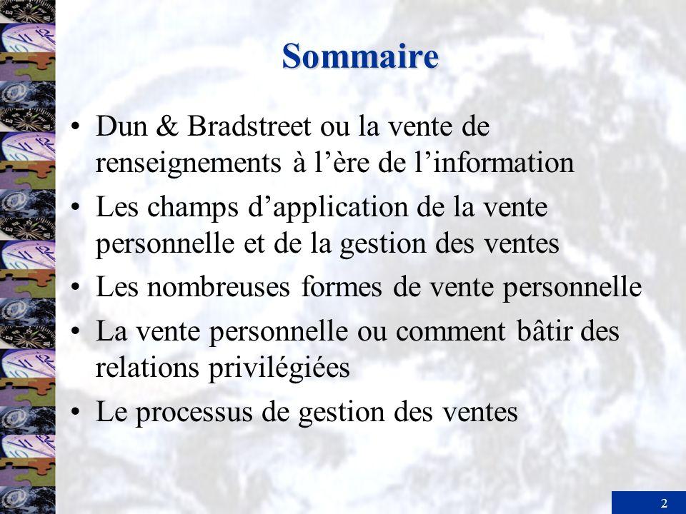 2 Sommaire Dun & Bradstreet ou la vente de renseignements à lère de linformation Les champs dapplication de la vente personnelle et de la gestion des