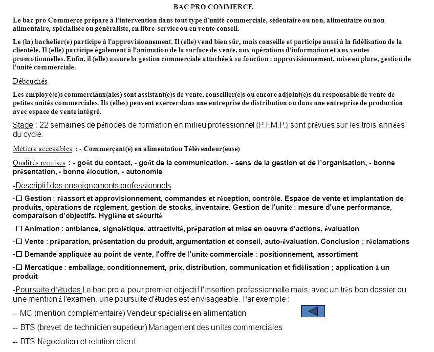 Bac pro Vente (prospection, négociation, suivi de clientèle) Les produits ou services dont le (la) titulaire de ce bac pro a la charge ne nécessitent pas de connaissances techniques très approfondies.