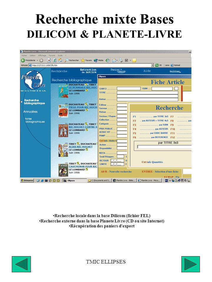 TMIC ELLIPSES Recherche mixte Bases DILICOM & ELECTRE BIBLIO Recherche locale dans la base Dilicom (fichier FEL) Recherche externe dans la base Electr