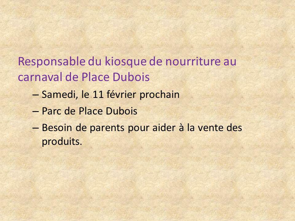 Responsable du kiosque de nourriture au carnaval de Place Dubois – Samedi, le 11 février prochain – Parc de Place Dubois – Besoin de parents pour aide