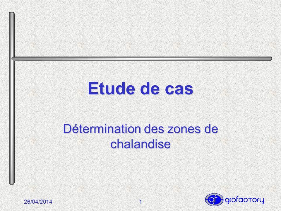 26/04/20141 Etude de cas Détermination des zones de chalandise