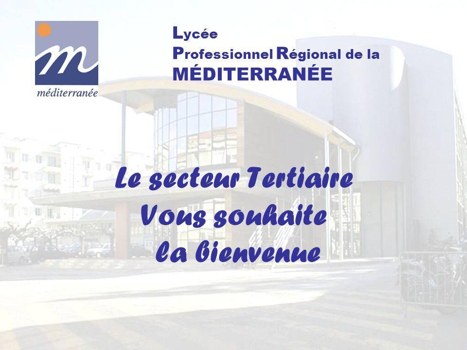 Le secteur Tertiaire Vous souhaite la bienvenue L ycée P rofessionnel R égional de la MÉDITERRANÉE