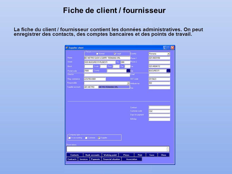 Fiche de client / fournisseur La fiche du client / fournisseur contient les données administratives. On peut enregistrer des contacts, des comptes ban