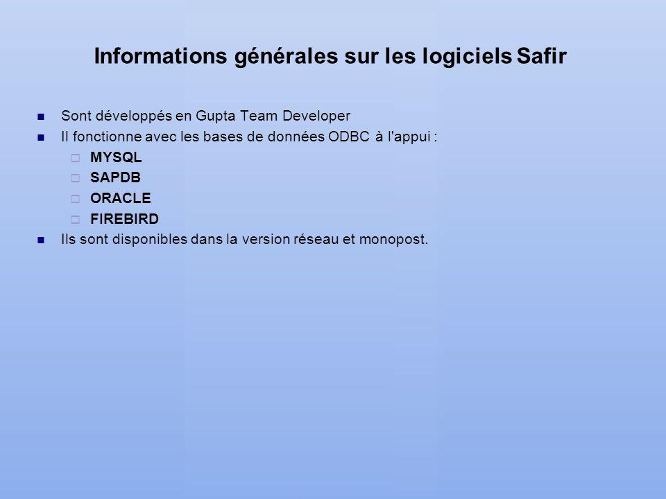 Informations générales sur les logiciels Safir Sont développés en Gupta Team Developer Il fonctionne avec les bases de données ODBC à l'appui : MYSQL