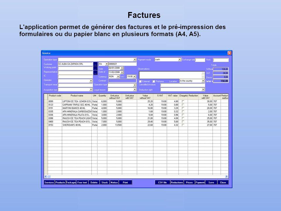 Factures L'application permet de générer des factures et le pré-impression des formulaires ou du papier blanc en plusieurs formats (A4, A5).