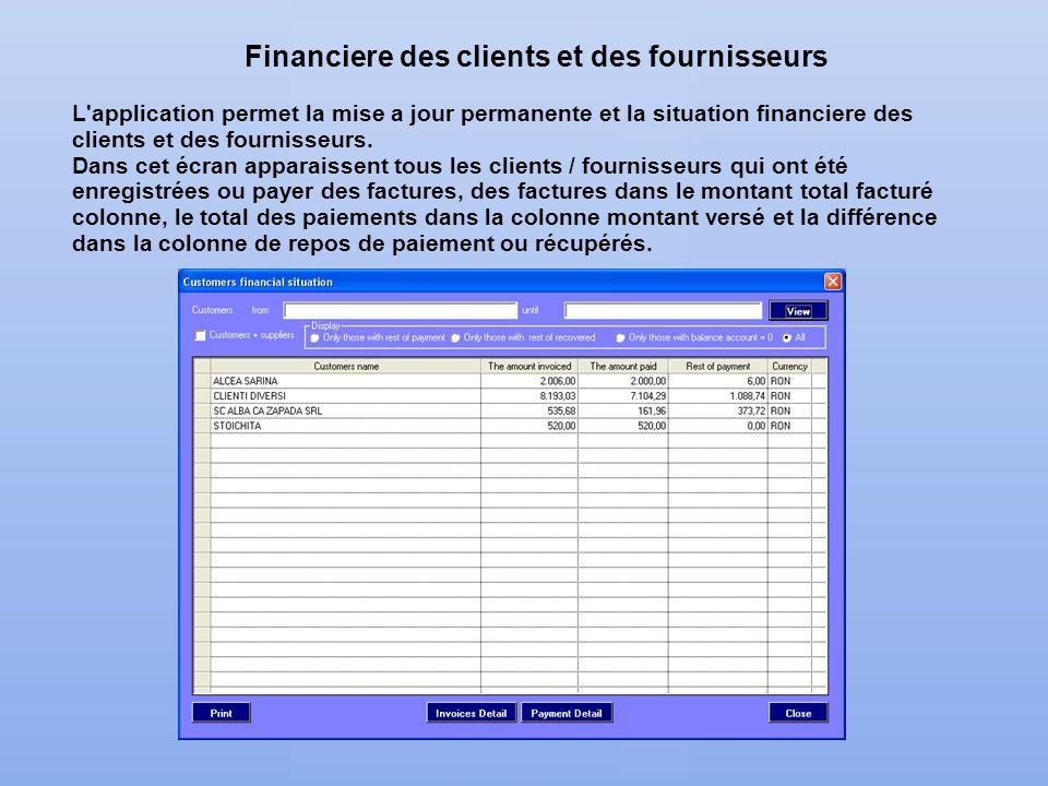 Financiere des clients et des fournisseurs L'application permet la mise a jour permanente et la situation financiere des clients et des fournisseurs.