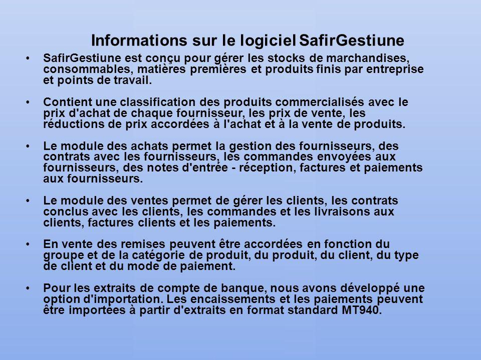 Informations sur le logiciel SafirGestiune SafirGestiune est conçu pour gérer les stocks de marchandises, consommables, matières premières et produits