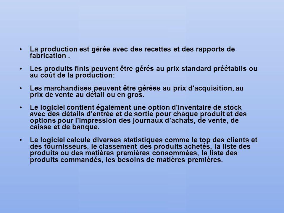 La production est gérée avec des recettes et des rapports de fabrication. Les produits finis peuvent être gérés au prix standard préétablis ou au coût