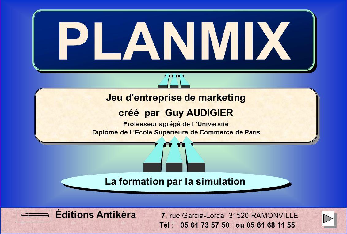 PLANMIX Éditions Antikèra 7, rue Garcia-Lorca 31520 RAMONVILLE Tél : 05 61 73 57 50 ou 05 61 68 11 55 Jeu d'entreprise de marketing créé par Guy AUDIG