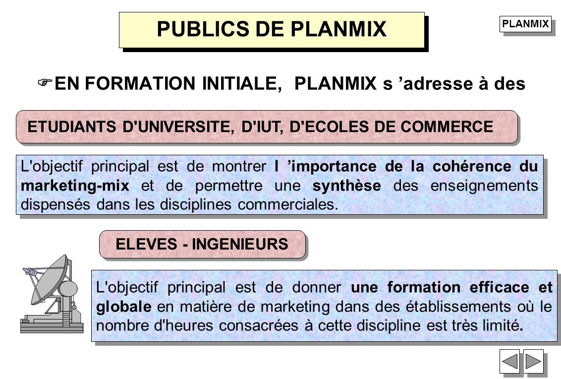 EN FORMATION INITIALE, PLANMIX s adresse à des PUBLICS DE PLANMIX ELEVES - INGENIEURS ETUDIANTS D'UNIVERSITE, D'IUT, D'ECOLES DE COMMERCE L'objectif p