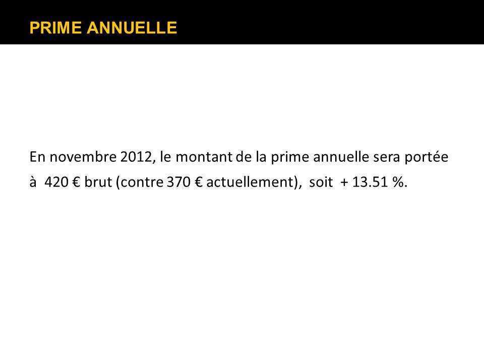 PRIME ANNUELLE En novembre 2012, le montant de la prime annuelle sera portée à 420 brut (contre 370 actuellement), soit + 13.51 %.