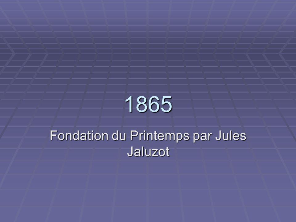 1865 Fondation du Printemps par Jules Jaluzot