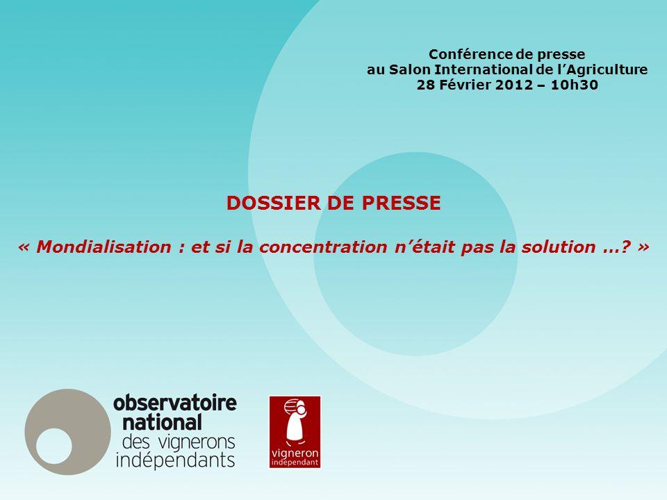DOSSIER DE PRESSE « Mondialisation : et si la concentration nétait pas la solution …? » Conférence de presse au Salon International de lAgriculture 28