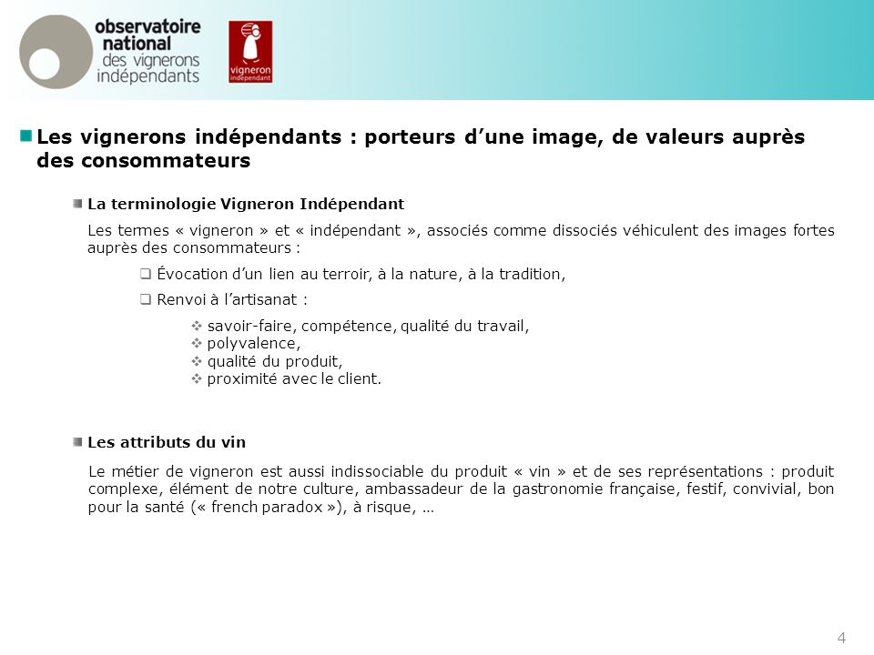 4 Les vignerons indépendants : porteurs dune image, de valeurs auprès des consommateurs La terminologie Vigneron Indépendant Les termes « vigneron » e