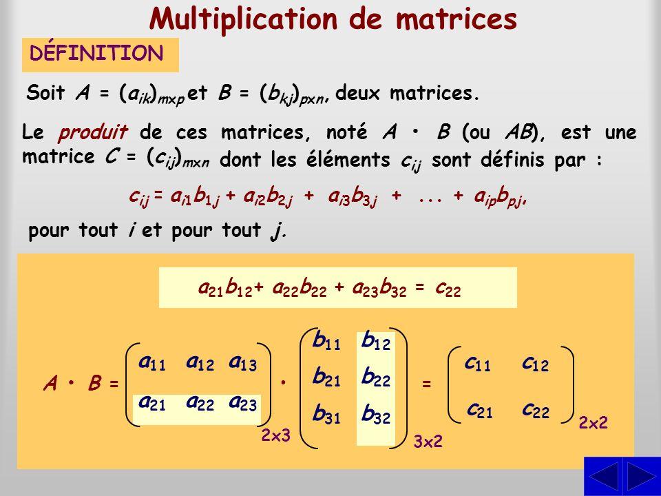 Le produit de ces matrices, noté A B (ou AB), est une matrice C = (c ij ) mxn Multiplication de matrices Soit A = (a ik ) mxp et B = (b kj ) pxn, deux