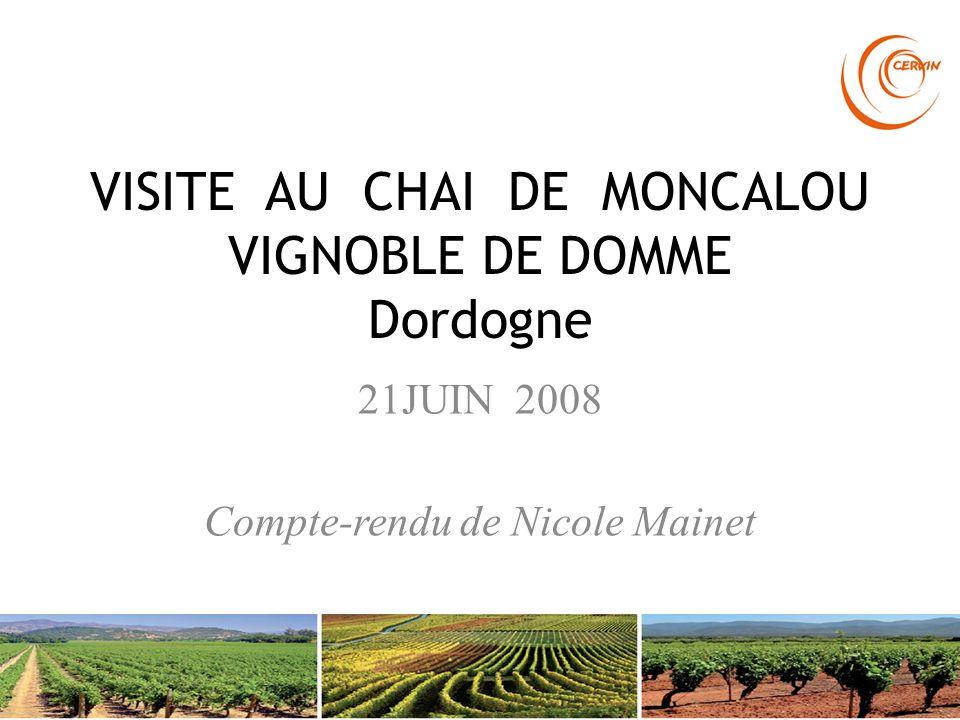 VISITE AU CHAI DE MONCALOU VIGNOBLE DE DOMME Dordogne 21JUIN 2008 Compte-rendu de Nicole Mainet