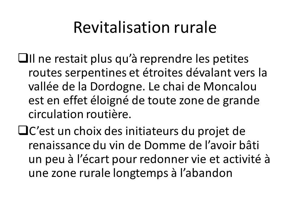 Revitalisation rurale Il ne restait plus quà reprendre les petites routes serpentines et étroites dévalant vers la vallée de la Dordogne. Le chai de M