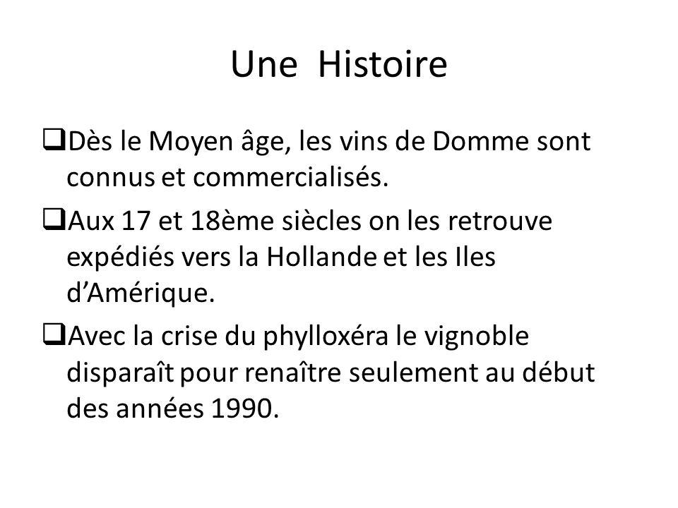 Une Histoire Dès le Moyen âge, les vins de Domme sont connus et commercialisés. Aux 17 et 18ème siècles on les retrouve expédiés vers la Hollande et l
