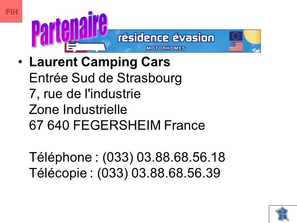 Laurent Camping Cars Entrée Sud de Strasbourg 7, rue de l industrie Zone Industrielle 67 640 FEGERSHEIM France Téléphone : (033) 03.88.68.56.18 Télécopie : (033) 03.88.68.56.39 FIN