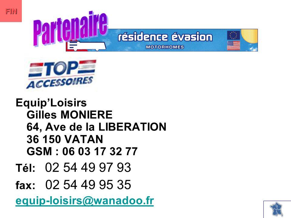 EquipLoisirs Gilles MONIERE 64, Ave de la LIBERATION 36 150 VATAN GSM : 06 03 17 32 77 Tél: 02 54 49 97 93 fax: 02 54 49 95 35 equip-loisirs@wanadoo.fr FIN