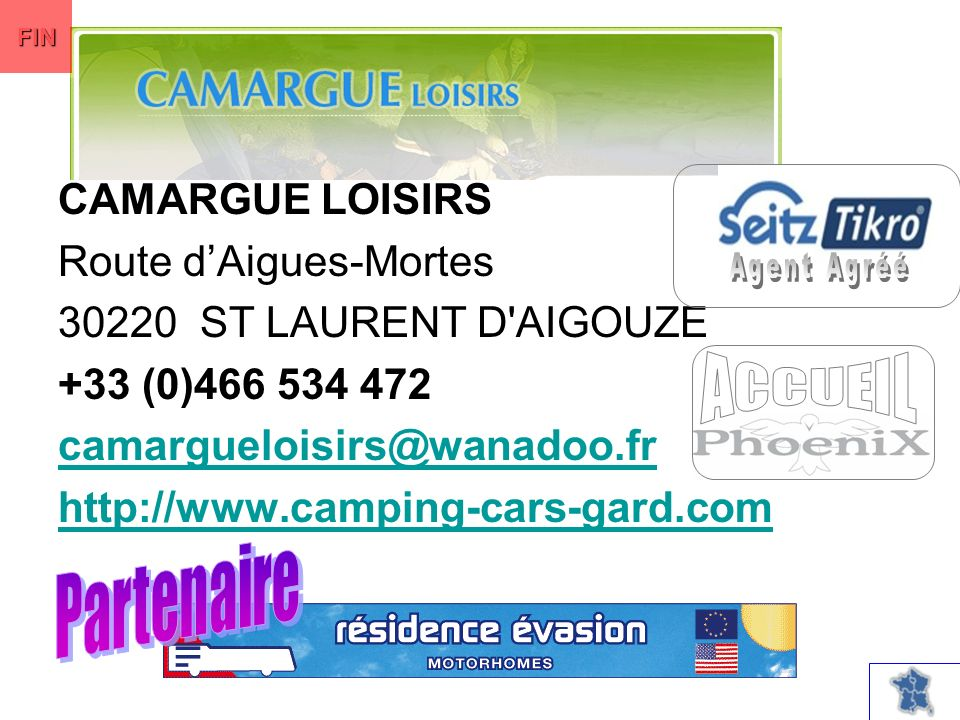 CAMARGUE LOISIRS Route dAigues-Mortes 30220 ST LAURENT D AIGOUZE +33 (0)466 534 472 camargueloisirs@wanadoo.fr http://www.camping-cars-gard.com FIN
