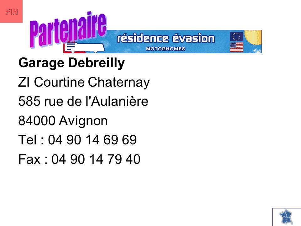 Garage Debreilly ZI Courtine Chaternay 585 rue de l Aulanière 84000 Avignon Tel : 04 90 14 69 69 Fax : 04 90 14 79 40 FIN