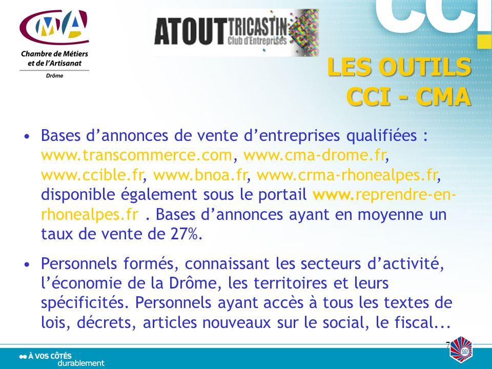 7 LES OUTILS CCI - CMA LES OUTILS CCI - CMA Bases dannonces de vente dentreprises qualifiées : www.transcommerce.com, www.cma-drome.fr, www.ccible.fr,