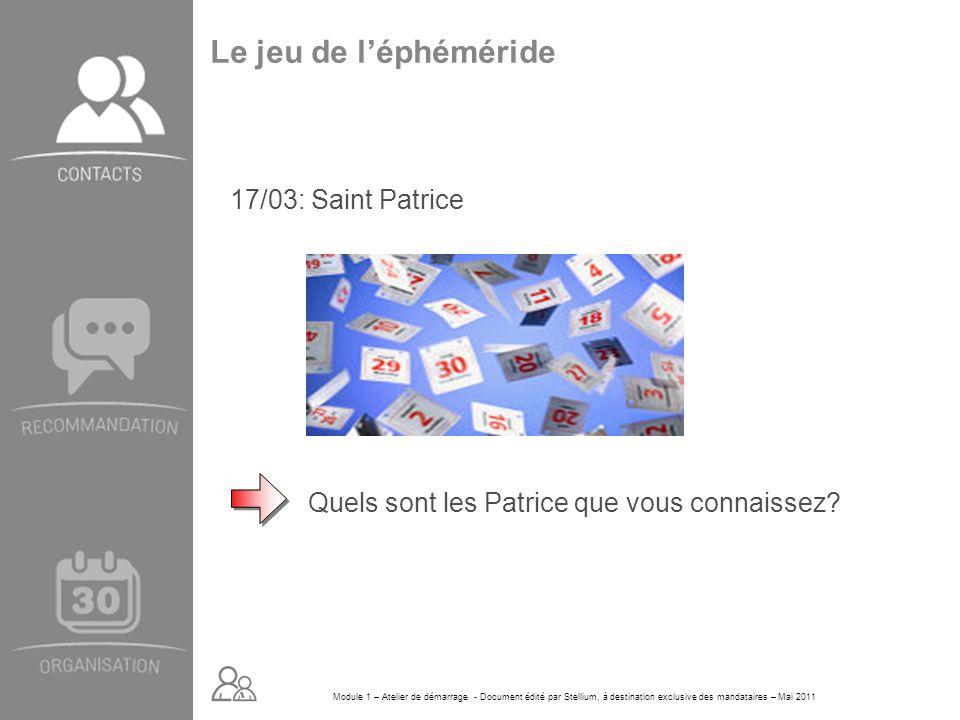 Module 1 – Atelier de démarrage - Document édité par Stellium, à destination exclusive des mandataires – Mai 2011 Le jeu de léphéméride 17/03: Saint P