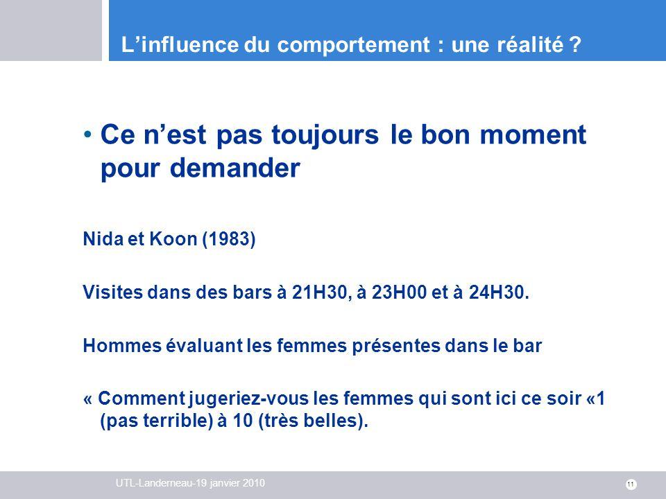 UTL-Landerneau-19 janvier 2010 11 Linfluence du comportement : une réalité ? Ce nest pas toujours le bon moment pour demander Nida et Koon (1983) Visi