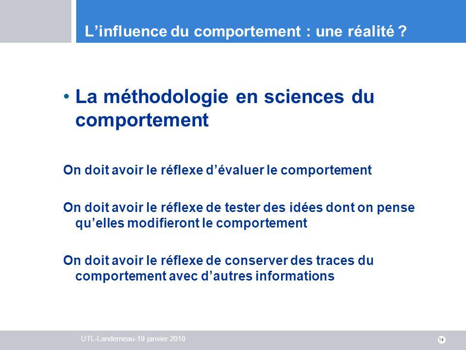 UTL-Landerneau-19 janvier 2010 14 Linfluence du comportement : une réalité ? La méthodologie en sciences du comportement On doit avoir le réflexe déva