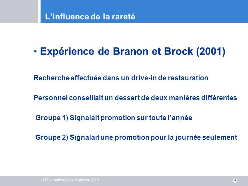 UTL-Landerneau-19 janvier 2010 38 Linfluence de la rareté Expérience de Branon et Brock (2001) Recherche effectuée dans un drive-in de restauration Pe