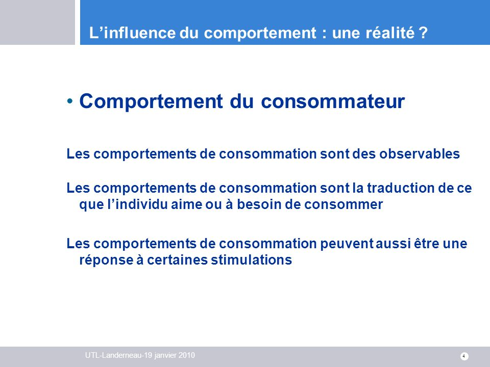 UTL-Landerneau-19 janvier 2010 4 Linfluence du comportement : une réalité ? Comportement du consommateur Les comportements de consommation sont des ob