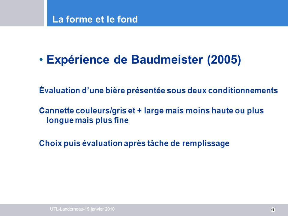UTL-Landerneau-19 janvier 2010 68 La forme et le fond Expérience de Baudmeister (2005) Évaluation dune bière présentée sous deux conditionnements Cann