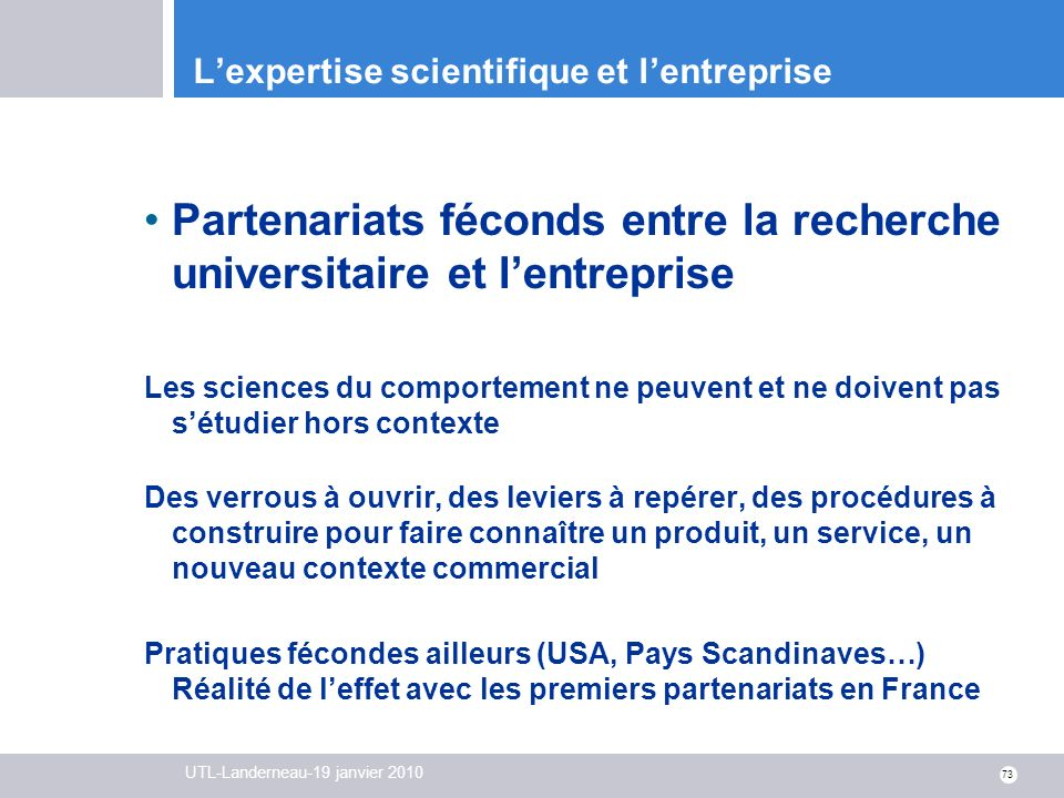 UTL-Landerneau-19 janvier 2010 73 Lexpertise scientifique et lentreprise Partenariats féconds entre la recherche universitaire et lentreprise Les scie