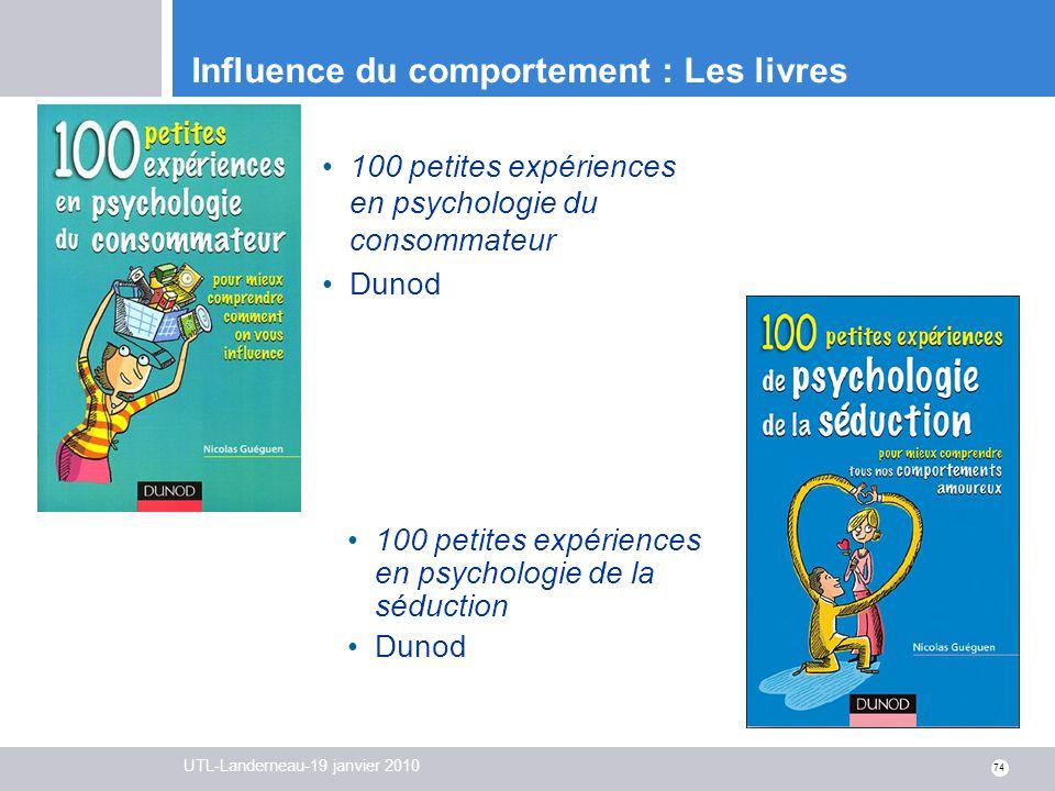 UTL-Landerneau-19 janvier 2010 74 Influence du comportement : Les livres 100 petites expériences en psychologie du consommateur Dunod 100 petites expé