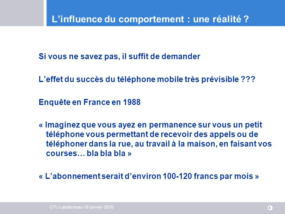 UTL-Landerneau-19 janvier 2010 8 Linfluence du comportement : une réalité ? Si vous ne savez pas, il suffit de demander Leffet du succès du téléphone