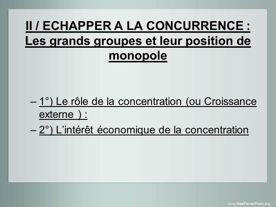 1°) le rôle de la concentration (doc 2 et 3 p 104 -105) Horizontale : Regroupement dentreprises produisant....................................