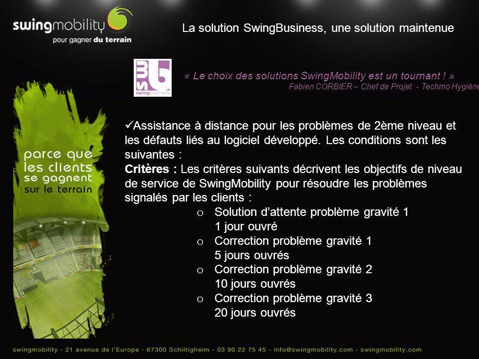 La solution SwingBusiness, une solution maintenue « Le choix des solutions SwingMobility est un tournant ! » Fabien CORBIER – Chef de Projet - Techmo