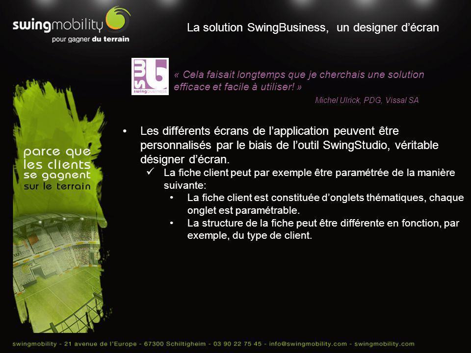 La solution SwingBusiness, un designer décran « Cela faisait longtemps que je cherchais une solution efficace et facile à utiliser! » Michel Ulrick, P
