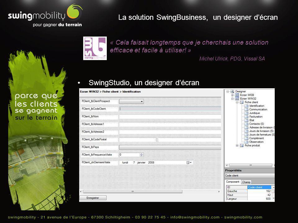 La solution SwingBusiness, un designer décran SwingStudio, un designer décran « Cela faisait longtemps que je cherchais une solution efficace et facil