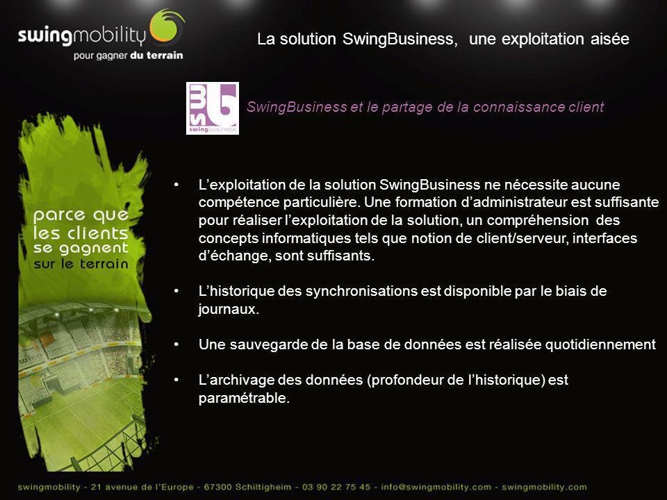 La solution SwingBusiness, une exploitation aisée Lexploitation de la solution SwingBusiness ne nécessite aucune compétence particulière. Une formatio